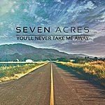 Seven Acres You'll Never Take Me Away - Ep