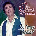 Gilberto Perez Lo Tengo Decidido