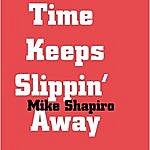 Mike Shapiro Time Keeps Slipin' Away