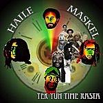 Haile Maskel Tek Yuh Time Rasta