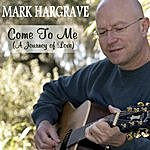 Mark Hargrave Come To Me (A Journey Of Love)