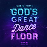 Martin Smith God's Great Dance Floor, Step 02