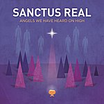 Sanctus Real Angels We Have Heard On High