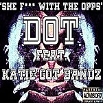 "Dot ""She F**k With The Opps"" (Feat. Katie Got Bandz)"