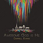 Darrell Evans Awesome God Is He