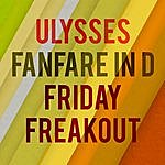 Ulysses Fanfare In D & Friday Freakout
