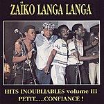 Zaïko Langa Langa Zaiko Langa Langa, Vol. 3 : Petit... Confiance ! (Hits Inoubliables)