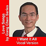 Gang Chen I Want It All (Vocal Version) - Single