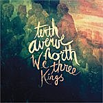Tenth Avenue North We Three Kings