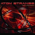 Atom Strange Cosmic Disturbance