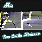 Me Two Bottle Minimum