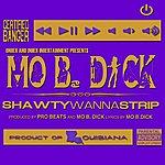 Mo B Dick Shawty Wanna Strip - Single