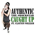 Authentic Caught Up (Feat. Clayton William) - Single