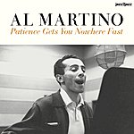 Al Martino Patience Gets You Nowhere Fast