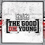 50/50 The Good Die Young