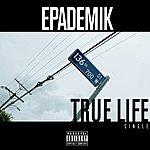 Epademik True Life - Single