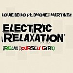 Louie Bello Electric Relaxation (Relax Yourself Girl) [Feat. Dmoney Martinez]