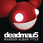 Deadmau5 Random Album Title