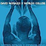 David Morales 2 Worlds Collide