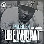 Problem Like Whaaat (Feat. Bad Lucc) - Single
