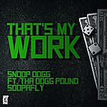 Snoop Dogg That's My Work (Feat. Tha Dogg Pound & Soopafly) - Single