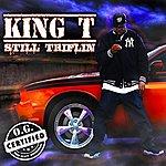 King T Still Triflin'