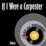 Off The Record If I Were A Carpenter