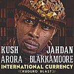 Kush Arora International Currency (Kuduro Blast)