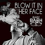 Baby Bash Blow It In Her Face (Feat. Cousin Fik & Driyp Drop) - Single