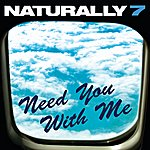 Naturally 7 Need You With Me