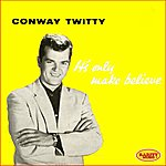 Conway Twitty It's Only Make Believe (Extended Plays Collection)