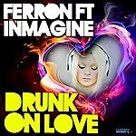 Ferron Drunk On Love (Feat. Inmagine)