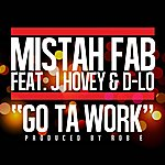 Mistah F.A.B. Go Ta Work (Feat. D Lo & J Hovey)