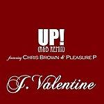 J. Valentine Up! (R&B Remix) (Feat. Chris Brown & Pleasure P) (Single)
