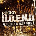 Rocko U.O.E.N.O. Remix (Feat. Future & A$ap Rocky) - Single