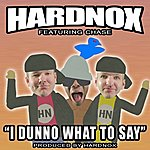 Hardnox I Dunno What To Say (Feat. Chase) (Single)