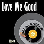 Off The Record Love Me Good