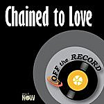 Off The Record Chained To Love