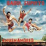 Babul Supriyo Khushamdeed