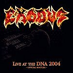 Exodus Live At The Dna 2004 - Official Bootleg