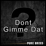 Pure Breed Don't Gimme Dat