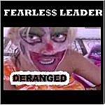 Fearless Leader Deranged