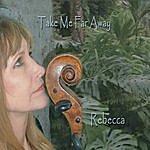 Rebecca Take Me Far Away