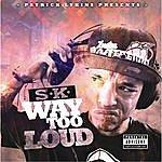 S.K. Way Too Loud