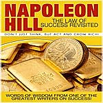 Napoleon Hill The Law Of Success Revisited: Don't Just Think, But Act And Grow Rich!