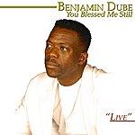 Benjamin Dube You Blessed Me Still