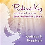 Robin Gregory Robins Key Subliminal Audio Empowerment Series - Optimism & Happiness