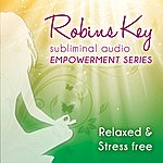 Robin Gregory Robins Key Subliminal Audio Empowerment Series - Relaxed & Stress Free