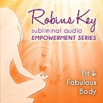 Robin Gregory Robins Key Subliminal Audio Empowerment Series - Fit & Fabulous Body