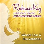 Robin Gregory Robins Key Subliminal Audio Empowerment Series - Weight Loss & Rejuvenation